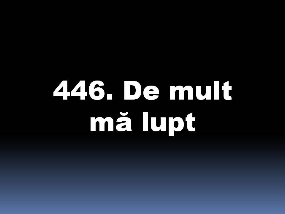 446_De_mult_ma_lupt